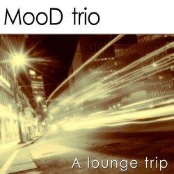 MooD Trio - A Lounge Trip (2013)