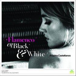 Ariadna Castellanos - Flamenco en Black & White (2013)