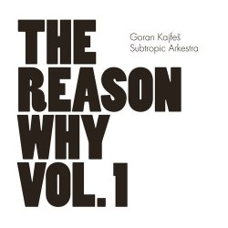 Goran Kajfes Subtropic Arkestra - The Reason Why Vol.1 (2013)