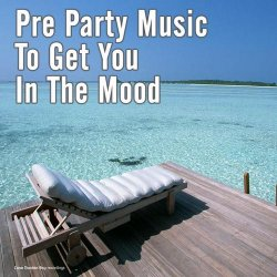 Pre Party Music To Get You In The Mood (2013)