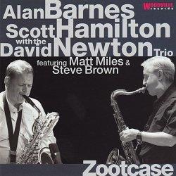 Alan Barnes, Scott Hamilton, David Newton Trio - Zootcase (2006)
