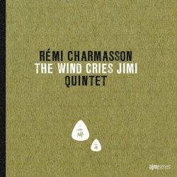 Remi Charmasson Quintet - The Wind Cries Jimi (2013)