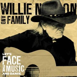 Willie Nelson & Family - Let's Face The Music And Dance (2013)