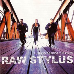 Raw Stylus - Pushing Against The Flow (1995)