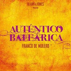 Blank&Jones Present: Franco De Mulero - Autentico Balearica (2012)