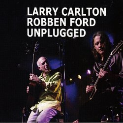 Larry Carlton & Robben Ford - Unplugged (2013)