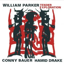 William Parker, Conny Bauer, Hamid Drake - Tender Exploration (2013)