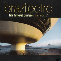 Brazilectro: Latin Flavoured Club Tunes Vol. 7