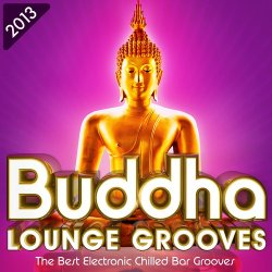 VA - Buddha Lounge Grooves 2013 - The Best Electronic Chilled Bar Grooves (2013)