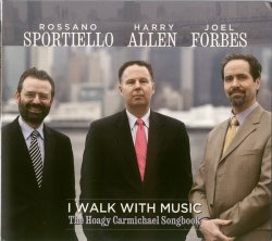 Rossano Sportiello, Harry Allen, Joel Forbes - I Walk With Music: The Hoagy Carmichael Songbook (2013)
