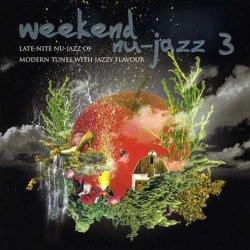 Weekend Nu-Jazz: Late Nite Nu-Jazz Of Modern Tunes With Jazzy Flavour Vol.3 (2009)