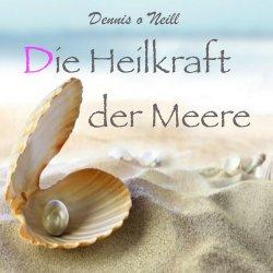 Dennis ONeill – Die Heilkraft der Meere (2013)