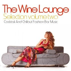 The Wine Lounge Selection Vol.2 (Cocktail and Chillout Fashion Bar Music) (2013)