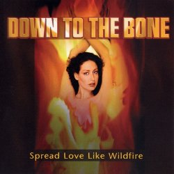 Down To The Bone - Spread Love Like Wildfire (2005)