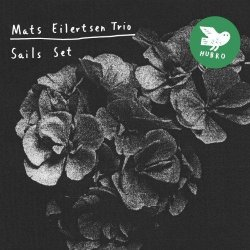 Mats Eilertsen Trio - Sails Set (2013)
