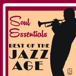 Soul Essentials Best of the Jazz Age, 26 Songs by Duke Ellington, Artie Shaw, Benny Goodman, Glenn Miller and More! (2013)
