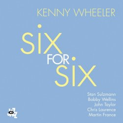 Kenny Wheeler – Six for Six (2013)