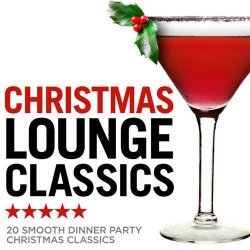 Christmas Crooners - Christmas Lounge Classics 2013 - 20 Smooth Dinner Party Christmas Classics (2013)
