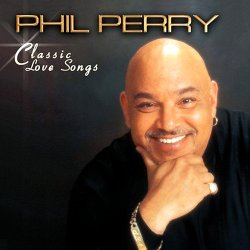Phil Perry - Classic Love Songs (2006)
