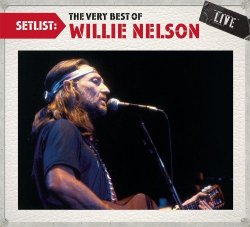 Willie Nelson - Setlist: The Very Best Of Willie Nelson (2013)
