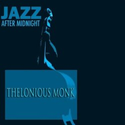 Thelonious Monk - Jazz After Midnight (2013)