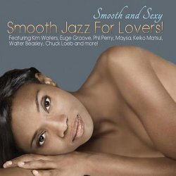 Smooth And Sexy; Smooth Jazz For Lovers! (2012)