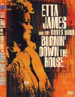 Etta James And The Roots Band - Burnin' Down The