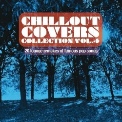 VA - Chillout Covers Collection Vol 4 20 Lounge Remakes of Famous Pop Songs (2014)