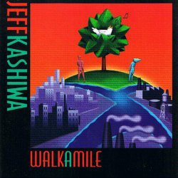 Jeff Kashiwa - Walk A Mile (1997)