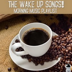 VA - The Wake Up Songs! (Morning Music Playlist)
