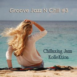 Chillaxing Jazz Kollektion - Groove Jazz N Chill #3 (2013)