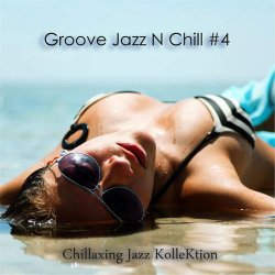 Chillaxing Jazz Kollektion - Groove Jazz N Chill #4 (2015)