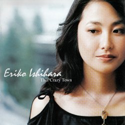 Eriko Ishihara - This Crazy Town (2006)