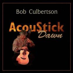 Bob Culbertson - AcouStick Dawn (2003)