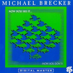 Michael Brecker - Now You See It . . . (Now You Don't) (1990)