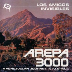 Los Amigos Invisibles - Arepa 3000: A Venezuelan Journey Into Space (2000)