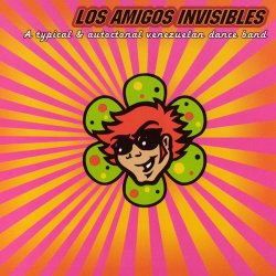 Los Amigos Invisibles - A Typical & Autoctonal Venezuelan Dance Band (2002)