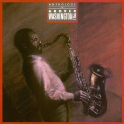 Grover Washington Jr. - Anthology Of Grover Washington Jr. (1985)