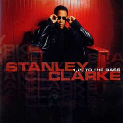 Stanley Clarke - 1,2, To The Bass (2003)