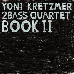Yoni Kretzmer 2Bass Quartet - Book II (2015)