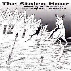 Hugh Hopper And Matt Howarth - The Stolen Hour (2004)