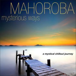 Mahoroba - Mysterious Ways: A Mystical Chillout Journey (2013)