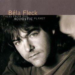 Bela Fleck - Tales From The Acoustic Planet (1995)