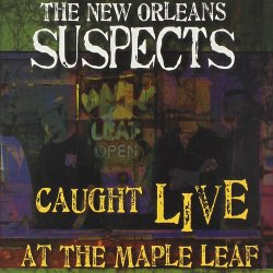 The New Orleans Suspects - Caught Live At The Maple Leaf (2012)