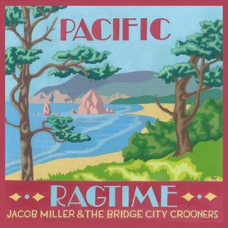 Jacob Miller and the Bridge City Crooners - Pacific Ragtime (2016)