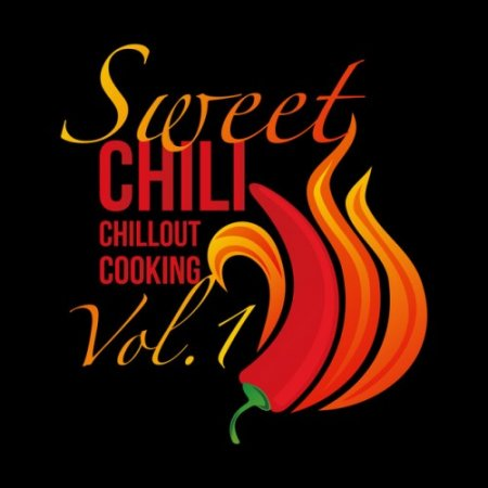 VA - Sweet Chili Chillout Cooking Vol.1 (2016)