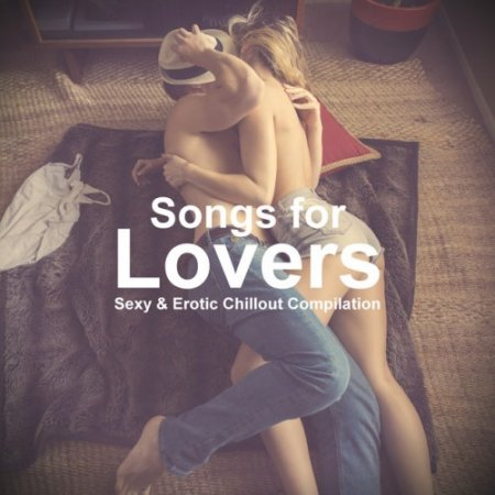 VA - Songs for Lovers: Sexy and Erotic Chillout Compilation (2016)