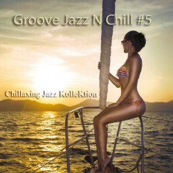 Chillaxing Jazz KolleKtion - Groove Jazz N Chill #5 (2016)
