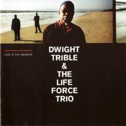 Dwight Trible & The Life Force Trio - Love Is The Answer (2005)