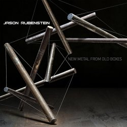 Jason Rubenstein - New Metal From Old Boxes (2014)